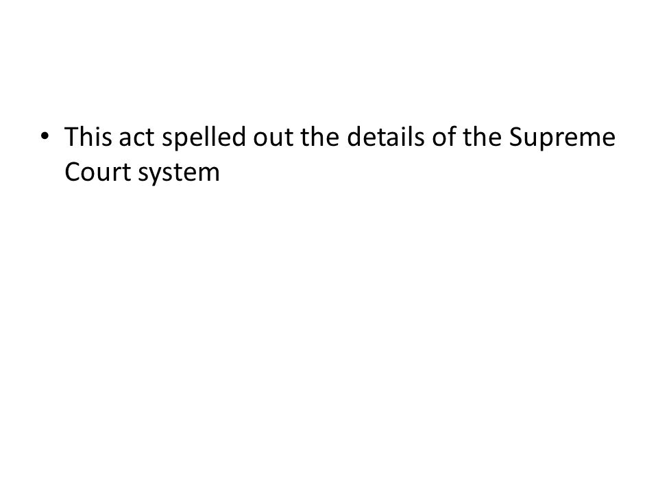This act spelled out the details of the Supreme Court system