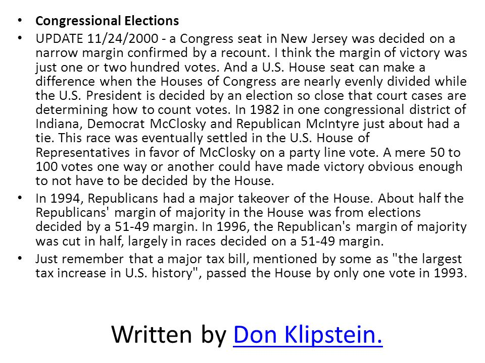 Congressional Elections UPDATE 11/24/2000 - a Congress seat in New Jersey was decided on a narrow margin confirmed by a recount. I think the margin of
