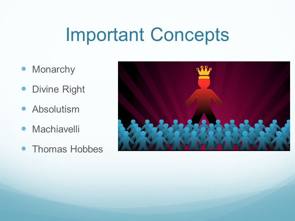 Important Concepts Monarchy Divine Right Absolutism Machiavelli Thomas Hobbes