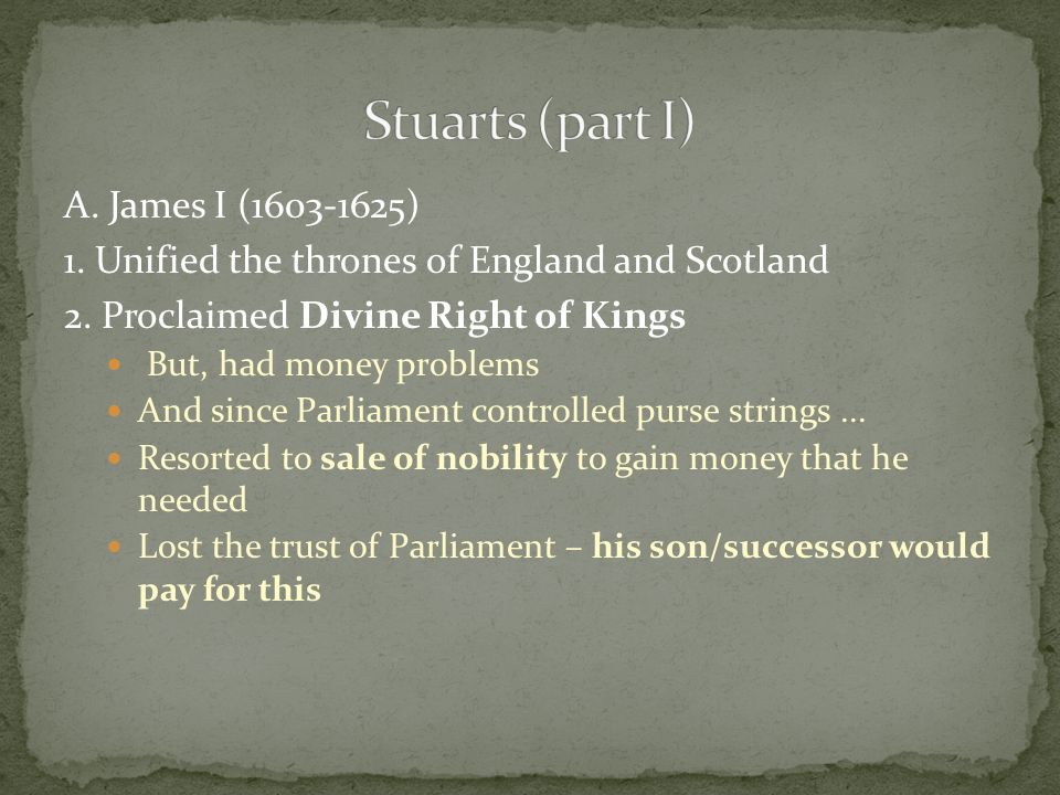 A. James I (1603-1625) 1. Unified the thrones of England and Scotland 2.