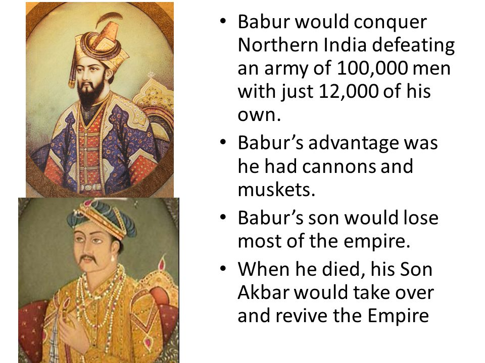 Babur would conquer Northern India defeating an army of 100,000 men with just 12,000 of his own.