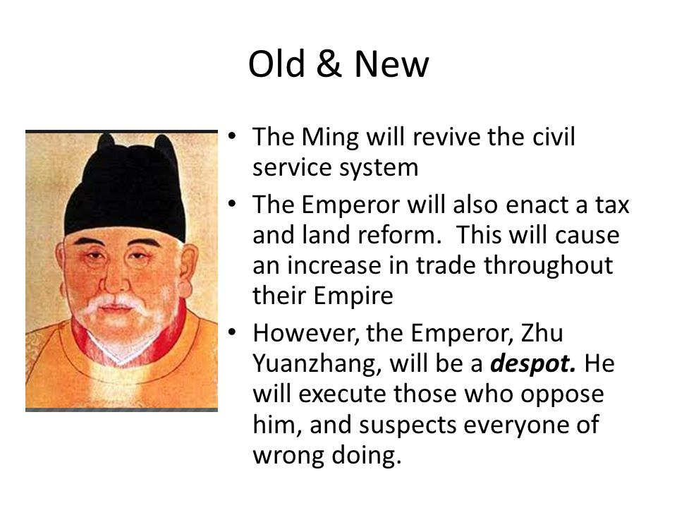 Old & New The Ming will revive the civil service system The Emperor will also enact a tax and land reform.