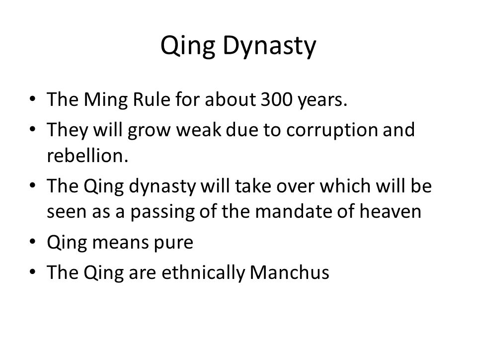 Qing Dynasty The Ming Rule for about 300 years.