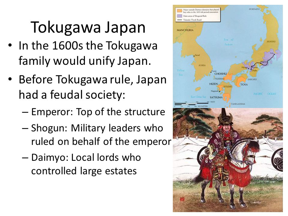 Tokugawa Japan In the 1600s the Tokugawa family would unify Japan.