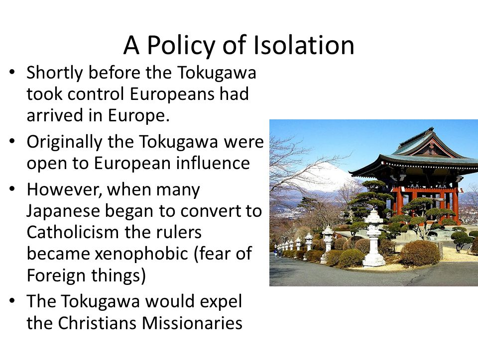 A Policy of Isolation Shortly before the Tokugawa took control Europeans had arrived in Europe.