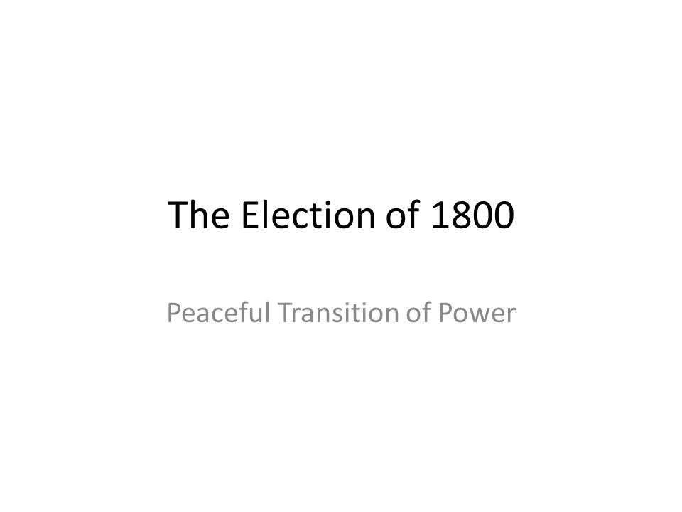 The Election of 1800 Peaceful Transition of Power
