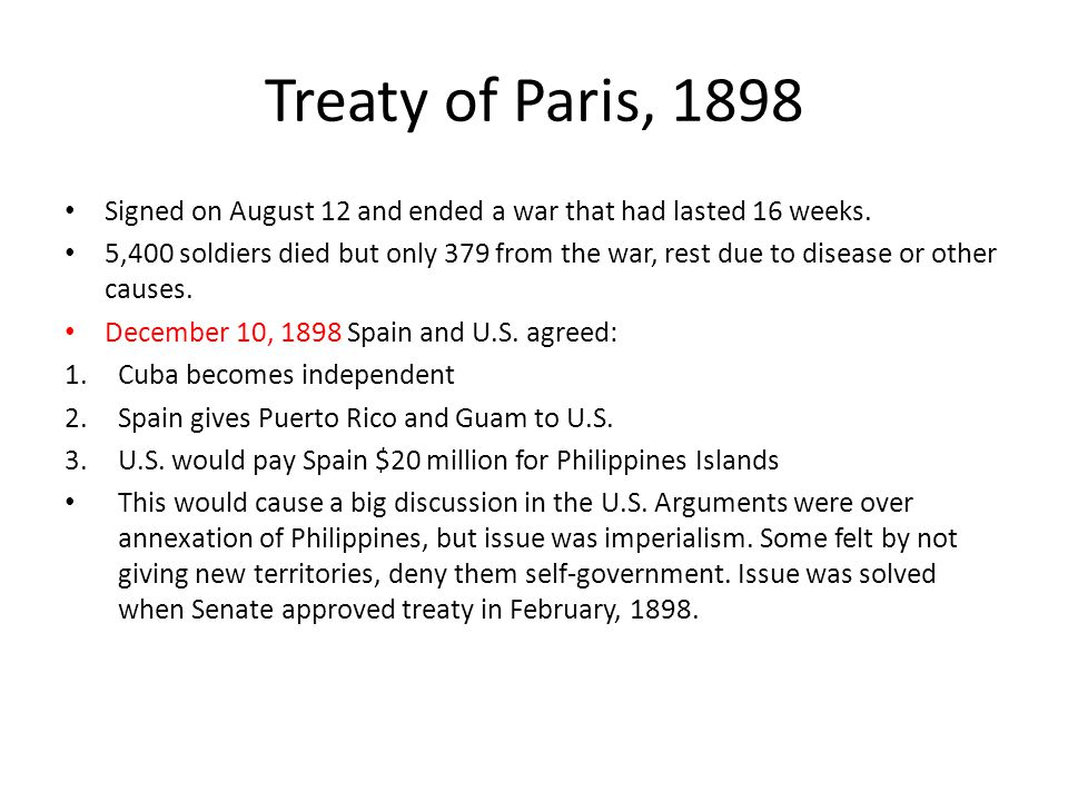 Treaty of Paris, 1898 Signed on August 12 and ended a war that had lasted 16 weeks.