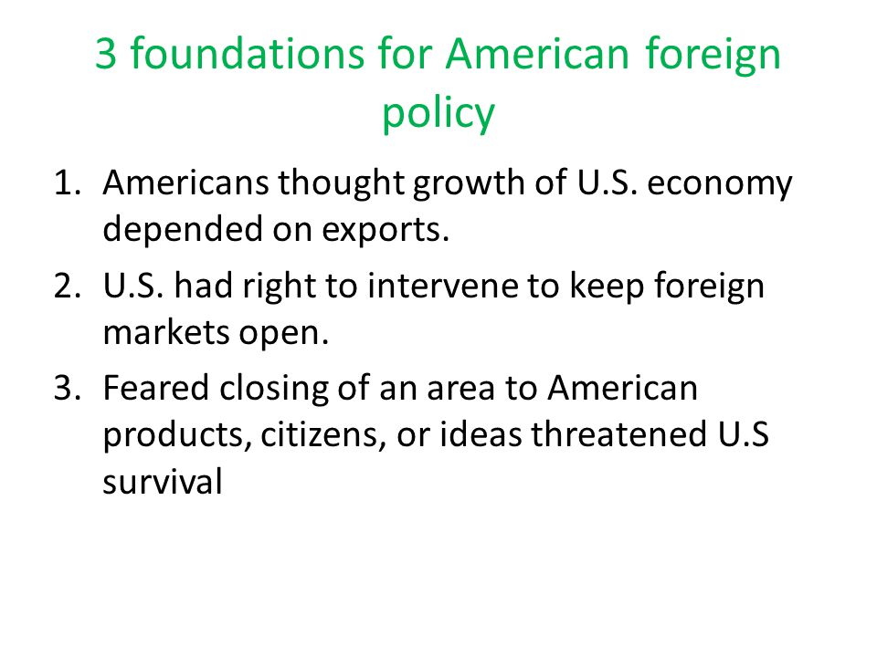 3 foundations for American foreign policy 1.Americans thought growth of U.S.