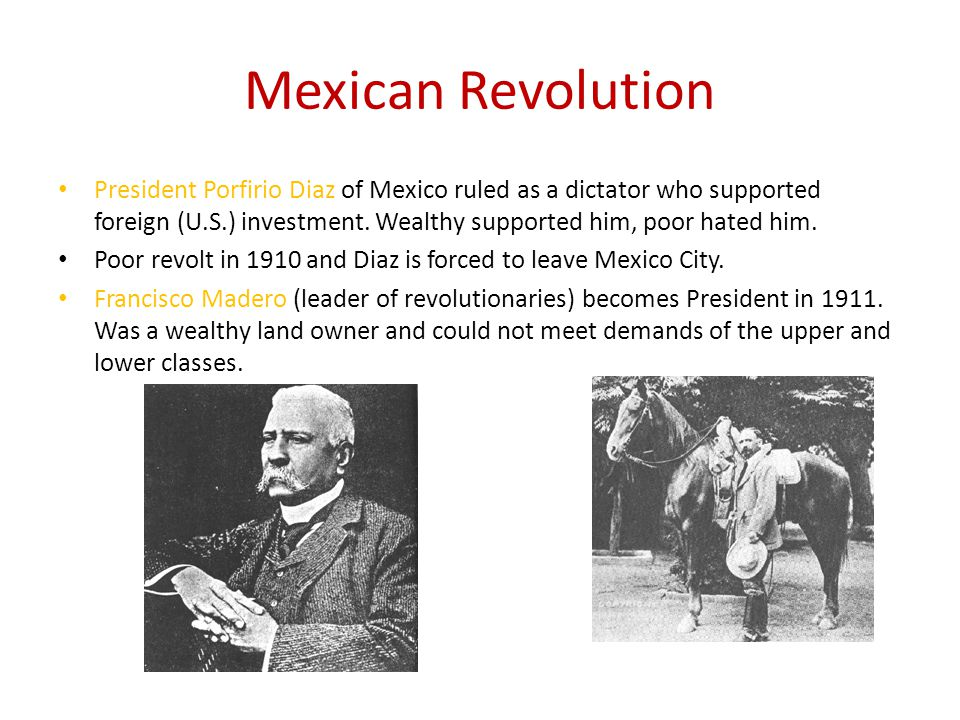 Mexican Revolution President Porfirio Diaz of Mexico ruled as a dictator who supported foreign (U.S.) investment.