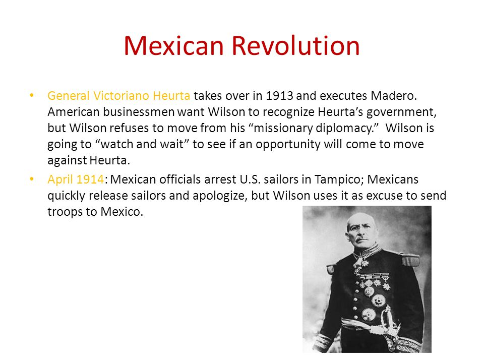 Mexican Revolution General Victoriano Heurta takes over in 1913 and executes Madero.