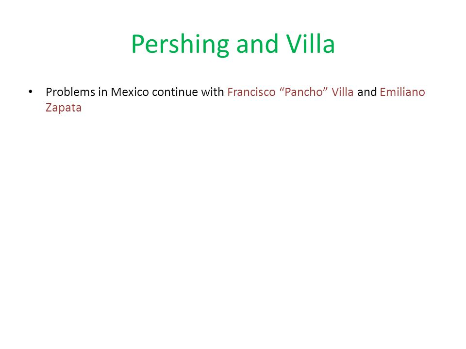 Pershing and Villa Problems in Mexico continue with Francisco Pancho Villa and Emiliano Zapata