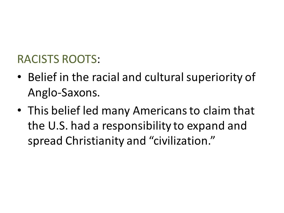 RACISTS ROOTS: Belief in the racial and cultural superiority of Anglo-Saxons.