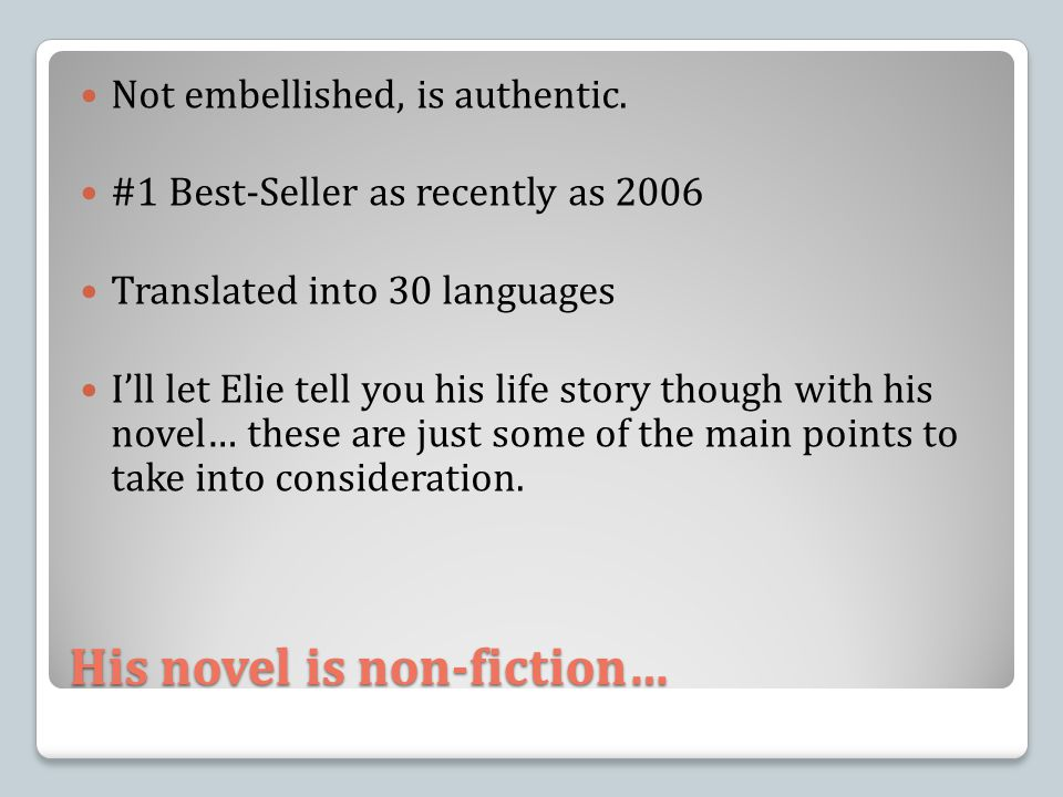 His novel is non-fiction… Not embellished, is authentic. #1 Best-Seller as recently as 2006 Translated into 30 languages I'll let Elie tell you his li