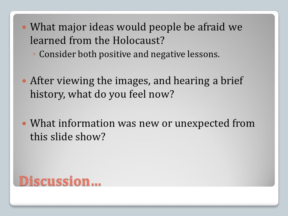 Discussion… What major ideas would people be afraid we learned from the Holocaust.