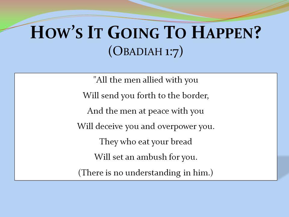 H OW ' S I T G OING T O H APPEN ? (O BADIAH 1:7)