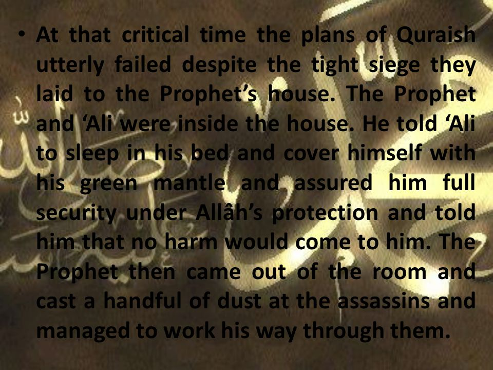 Though not wealthy, every Ansar (Helper) was wholeheartedly eager and anxious to receive the Messenger in his house.