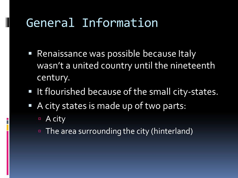 General Information  Renaissance was possible because Italy wasn't a united country until the nineteenth century.