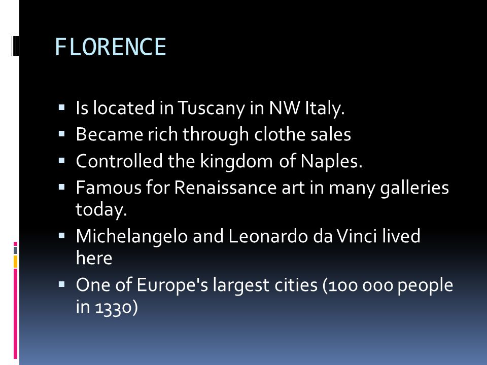 FLORENCE  Is located in Tuscany in NW Italy.