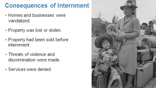 Consequences of Internment  Homes and businesses were vandalized.