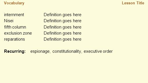Vocabulary internmentDefinition goes here NiseiDefinition goes here fifth columnDefinition goes here exclusion zoneDefinition goes here reparationsDefinition goes here Recurring:espionage, constitutionality, executive order Lesson Title