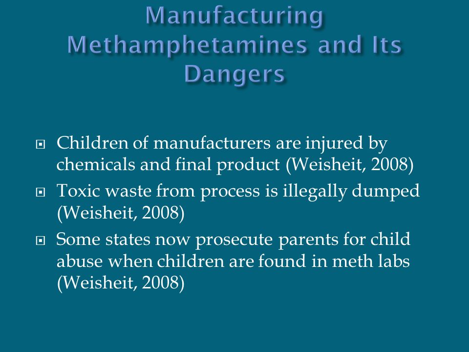  Children of manufacturers are injured by chemicals and final product (Weisheit, 2008)  Toxic waste from process is illegally dumped (Weisheit, 2008