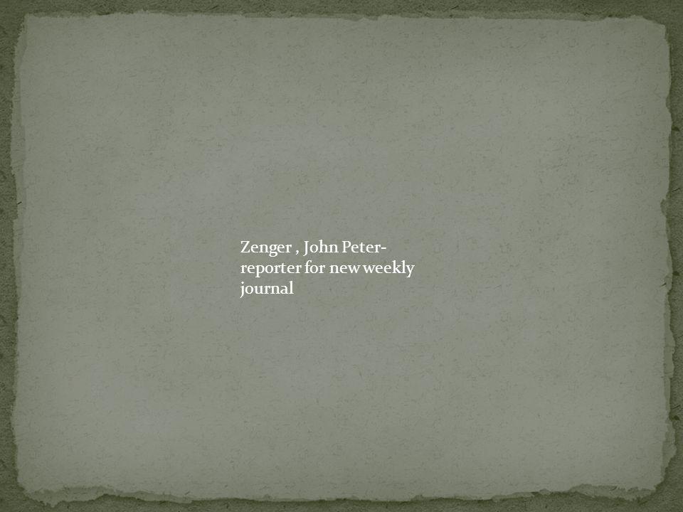Zenger, John Peter- reporter for new weekly journal