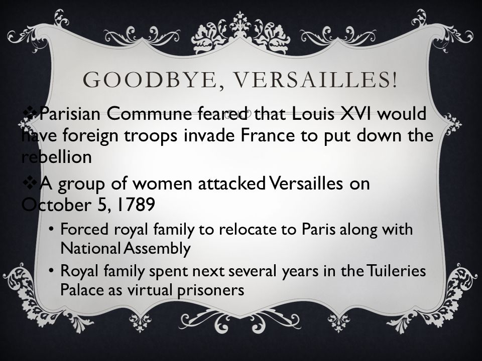 GOODBYE, VERSAILLES!  Parisian Commune feared that Louis XVI would have foreign troops invade France to put down the rebellion  A group of women att