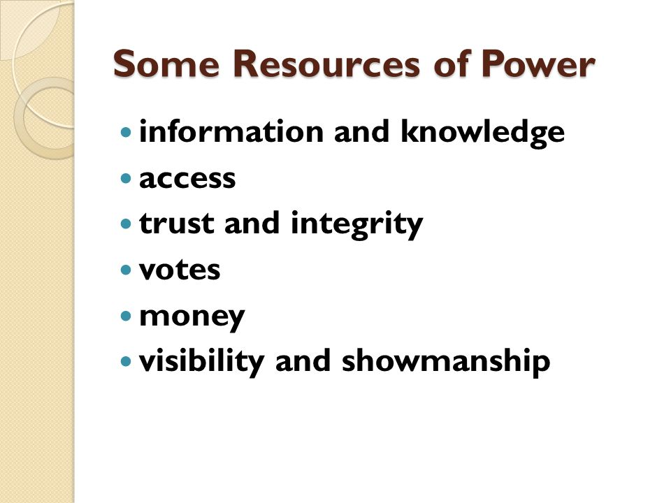 Power Resources Political power or influence requires resources.