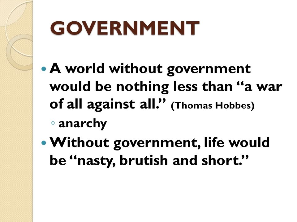 GOVERNMENT Why have governments at all.