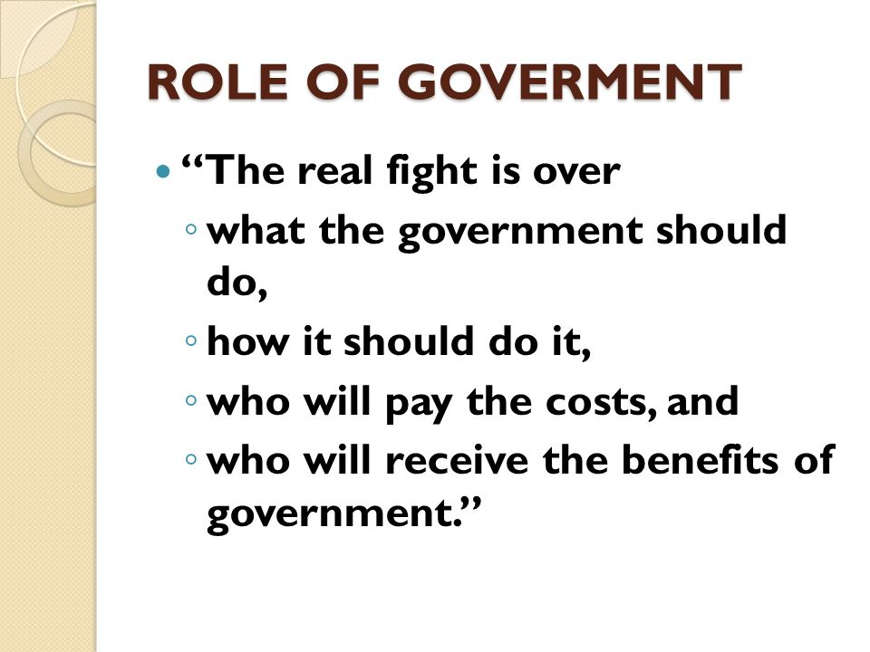 ROLE OF GOVERMENT The real debate in contemporary politics is whether to have a large government or a small one.