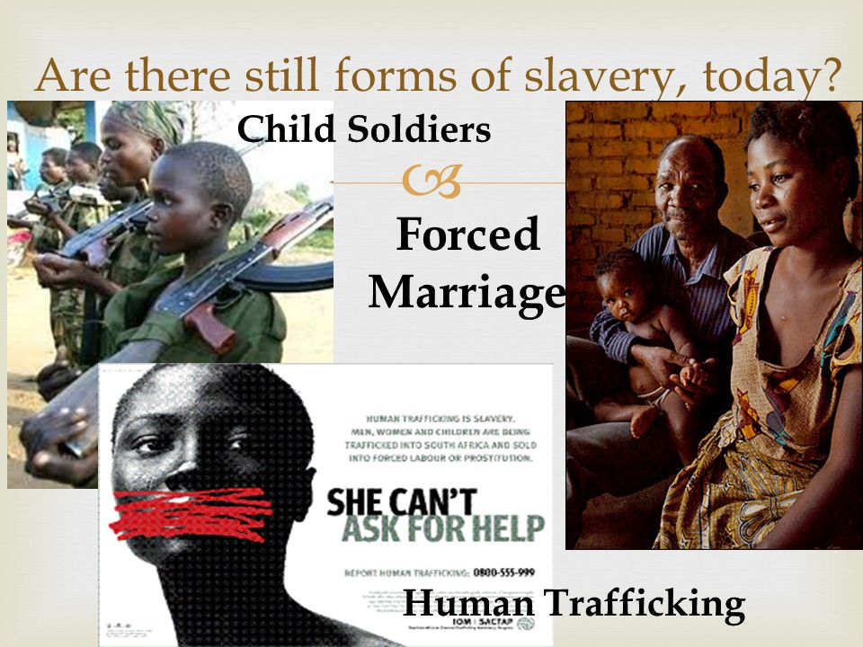  Are there still forms of slavery, today?