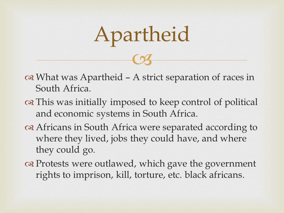  Apartheid  What was Apartheid – A strict separation of races in South Africa.