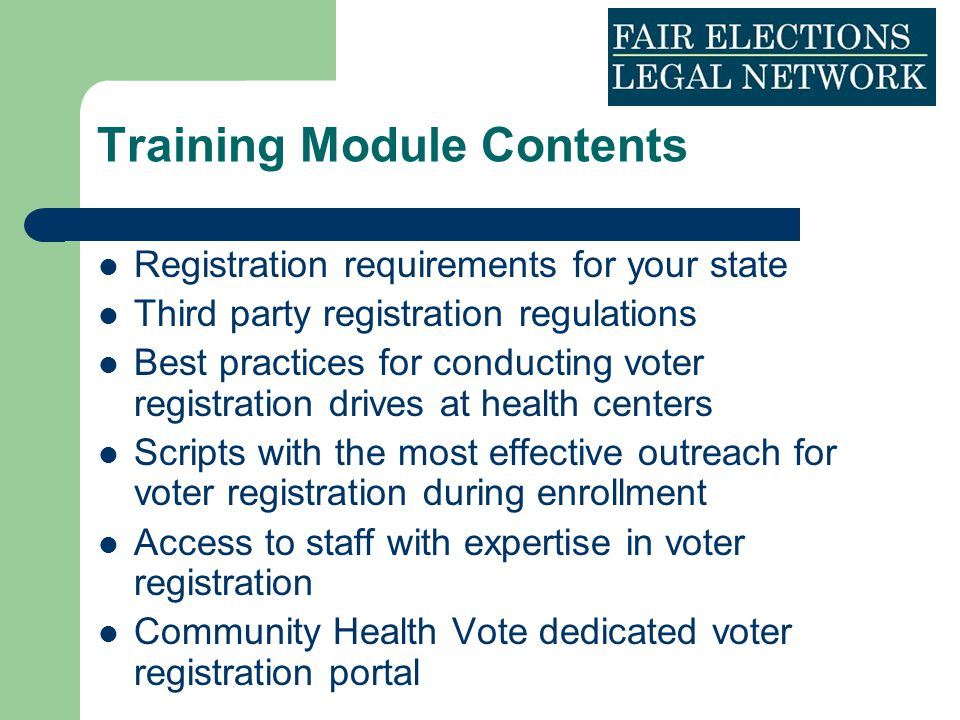 Training Module Contents Registration requirements for your state Third party registration regulations Best practices for conducting voter registratio