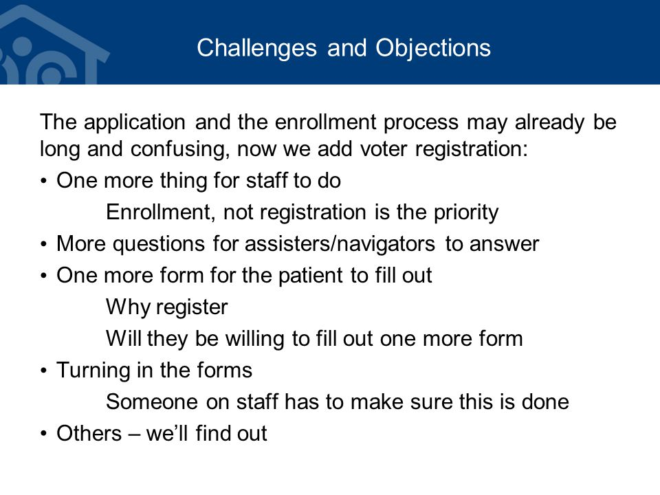 Challenges and Objections The application and the enrollment process may already be long and confusing, now we add voter registration: One more thing