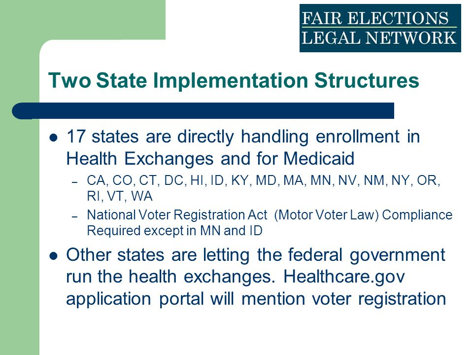 Two State Implementation Structures 17 states are directly handling enrollment in Health Exchanges and for Medicaid – CA, CO, CT, DC, HI, ID, KY, MD,