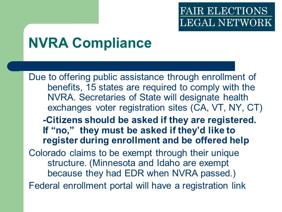 NVRA Compliance Due to offering public assistance through enrollment of benefits, 15 states are required to comply with the NVRA. Secretaries of State