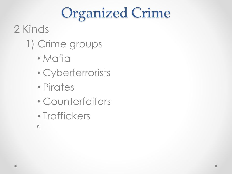 Organized Crime 2 Kinds 1) Crime groups Mafia Cyberterrorists Pirates Counterfeiters Traffickers ¤