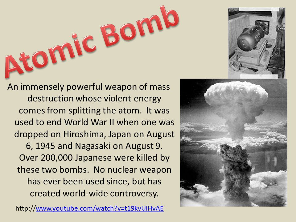 An immensely powerful weapon of mass destruction whose violent energy comes from splitting the atom.