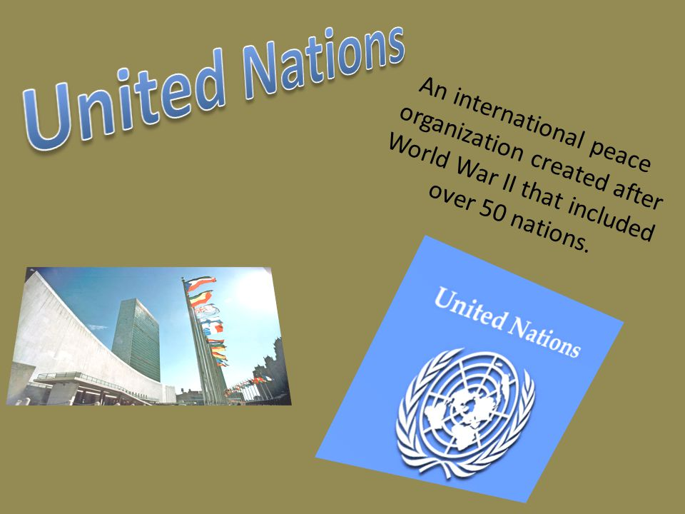 An international peace organization created after World War II that included over 50 nations.