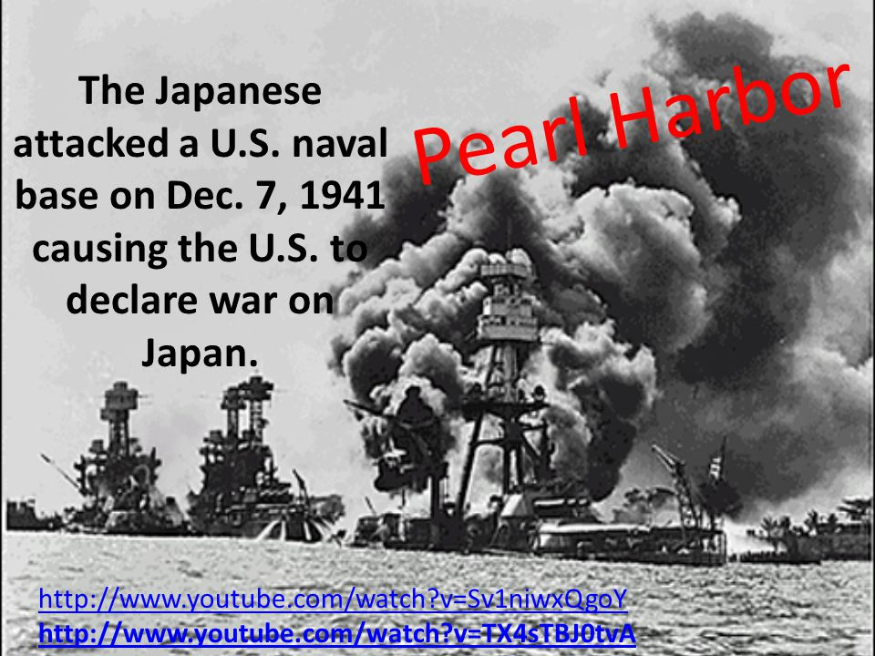 Pearl Harbor The Japanese attacked a U.S.naval base on Dec.