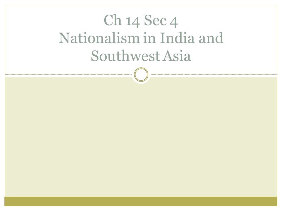 Ch 14 Sec 4 Nationalism in India and Southwest Asia