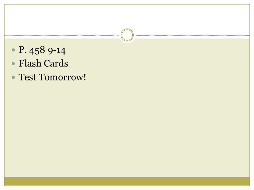 P. 458 9-14 Flash Cards Test Tomorrow!