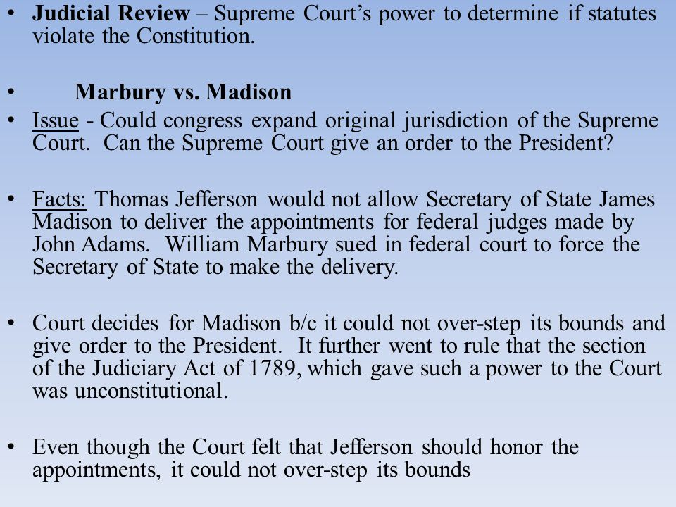 Judicial Review – Supreme Court's power to determine if statutes violate the Constitution.