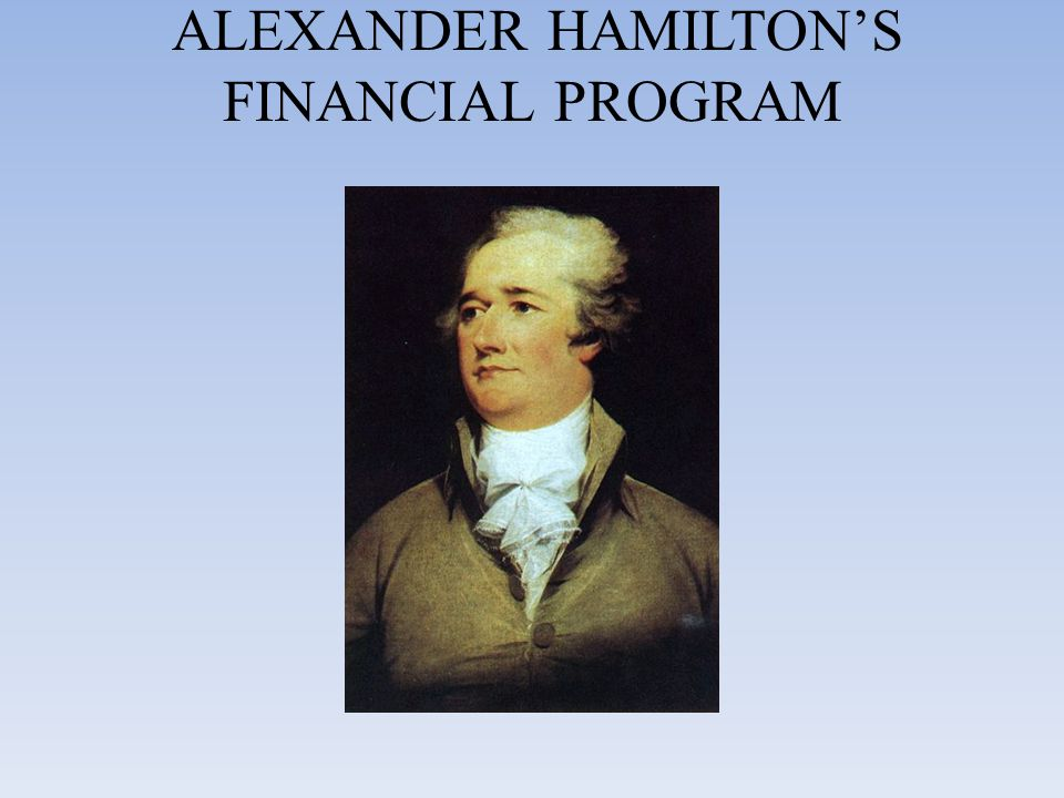 ALEXANDER HAMILTON'S FINANCIAL PROGRAM