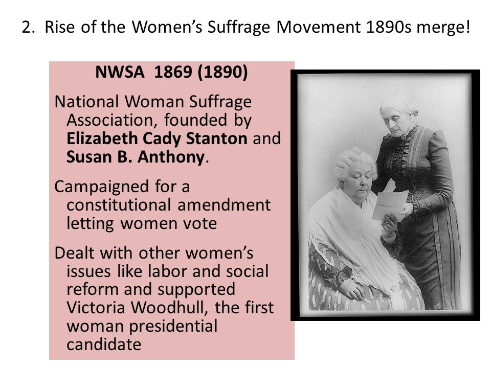 NWSA 1869 (1890) National Woman Suffrage Association, founded by Elizabeth Cady Stanton and Susan B.