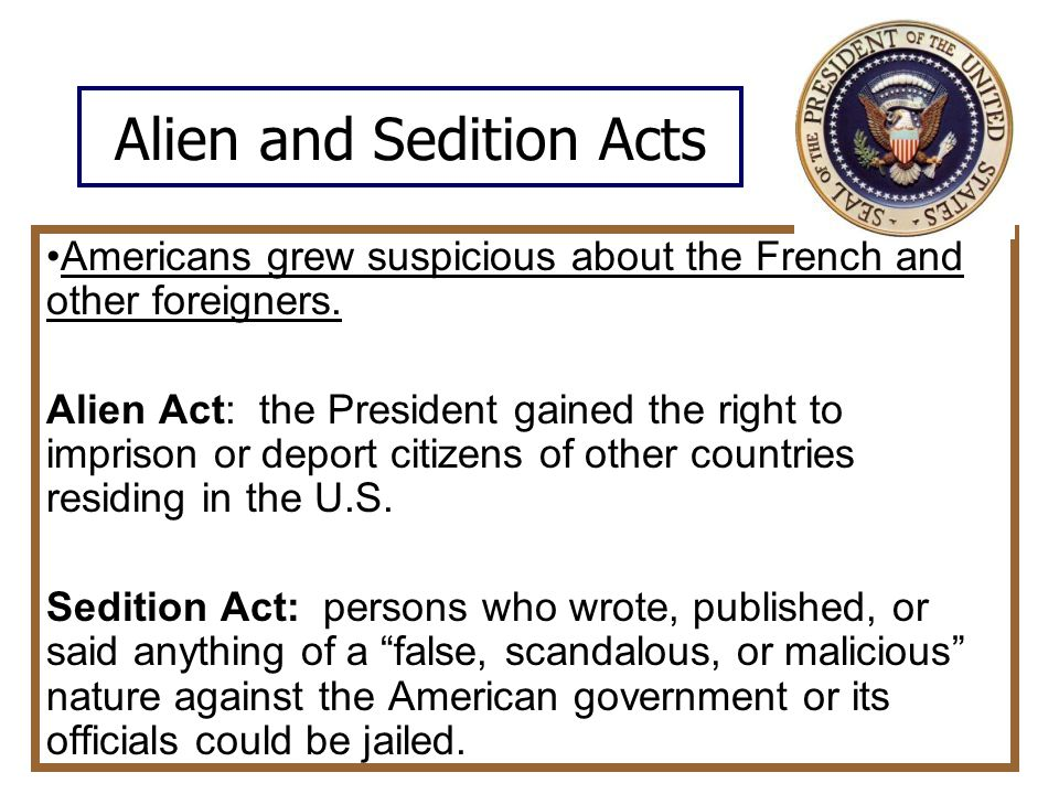 Alien and Sedition Acts Americans grew suspicious about the French and other foreigners.