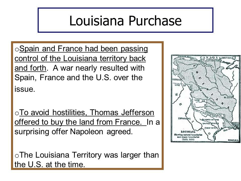 Louisiana Purchase o Spain and France had been passing control of the Louisiana territory back and forth.