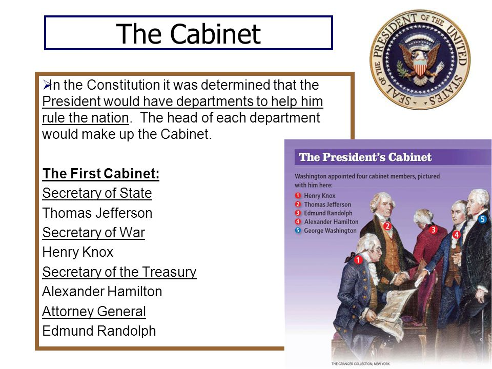 The Cabinet  In the Constitution it was determined that the President would have departments to help him rule the nation.