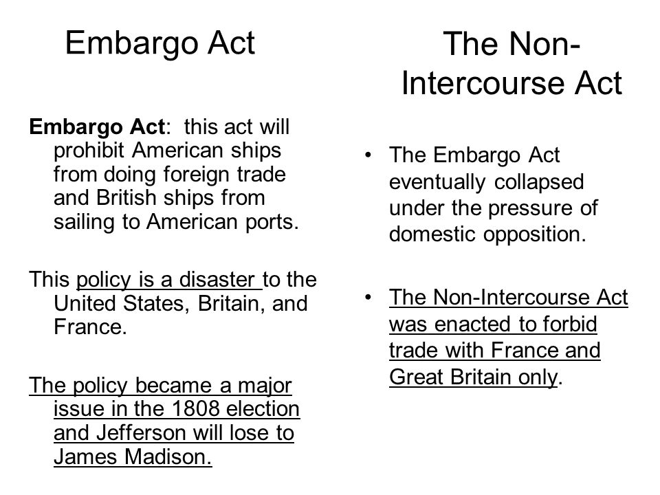 Embargo Act Embargo Act: this act will prohibit American ships from doing foreign trade and British ships from sailing to American ports.