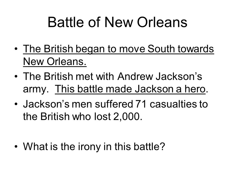 Battle of New Orleans The British began to move South towards New Orleans.